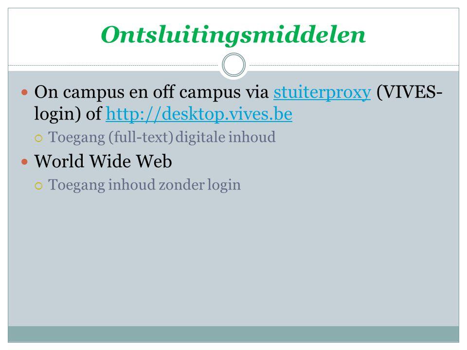Ontsluitingsmiddelen On campus en off campus via stuiterproxy (VIVES- login) of http://desktop.vives.bestuiterproxyhttp://desktop.vives.be  Toegang (full-text) digitale inhoud World Wide Web  Toegang inhoud zonder login