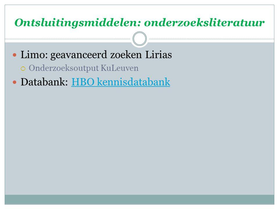 Ontsluitingsmiddelen: onderzoeksliteratuur Limo: geavanceerd zoeken Lirias  Onderzoeksoutput KuLeuven Databank: HBO kennisdatabankHBO kennisdatabank