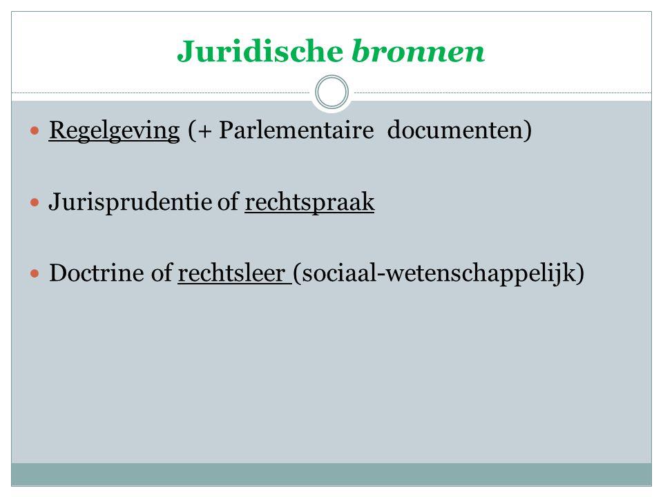 Regelgeving (+ Parlementaire documenten) Jurisprudentie of rechtspraak Doctrine of rechtsleer (sociaal-wetenschappelijk)
