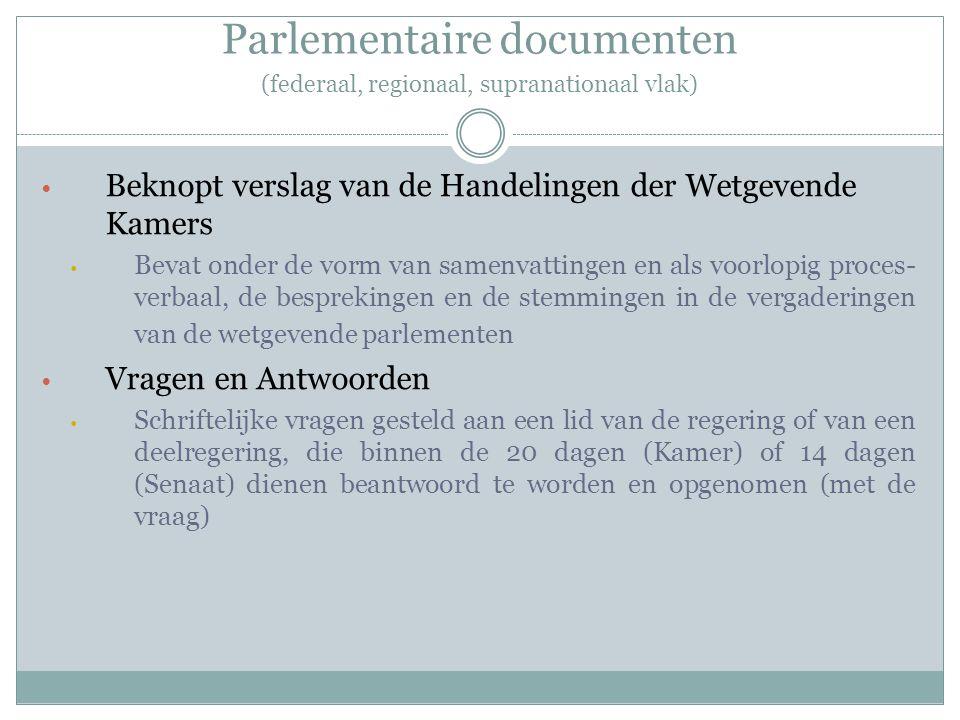 Parlementaire documenten (federaal, regionaal, supranationaal vlak) Beknopt verslag van de Handelingen der Wetgevende Kamers Bevat onder de vorm van s