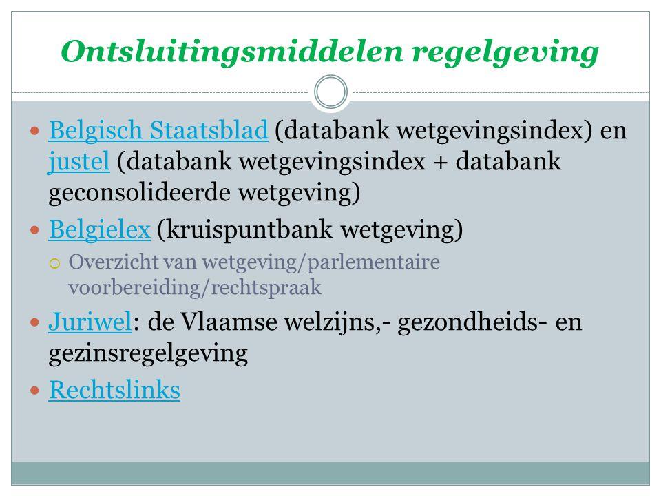 Ontsluitingsmiddelen regelgeving Belgisch Staatsblad (databank wetgevingsindex) en justel (databank wetgevingsindex + databank geconsolideerde wetgevi