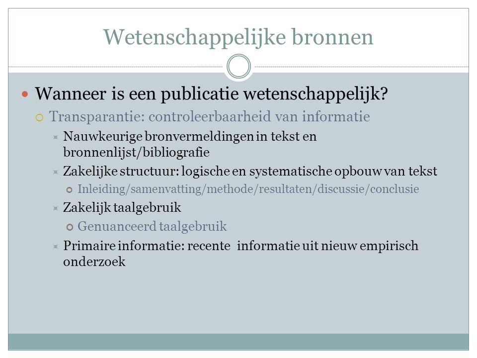 Wetenschappelijke bronnen Wanneer is een publicatie wetenschappelijk?  Transparantie: controleerbaarheid van informatie  Nauwkeurige bronvermeldinge
