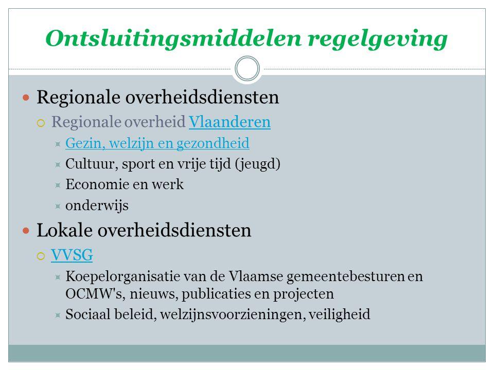 Ontsluitingsmiddelen regelgeving Regionale overheidsdiensten  Regionale overheid VlaanderenVlaanderen  Gezin, welzijn en gezondheid Gezin, welzijn e