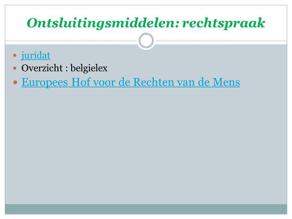 Ontsluitingsmiddelen: rechtspraak juridat Overzicht : belgielex Europees Hof voor de Rechten van de Mens