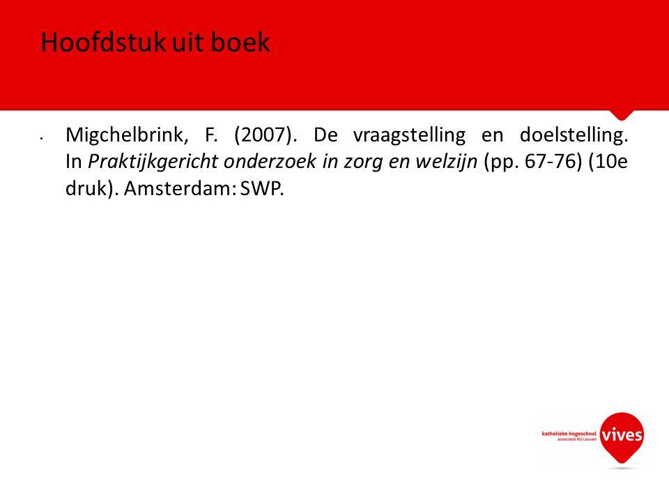 Migchelbrink, F. (2007). De vraagstelling en doelstelling. In Praktijkgericht onderzoek in zorg en welzijn (pp. 67-76) (10e druk). Amsterdam: SWP. Hoo