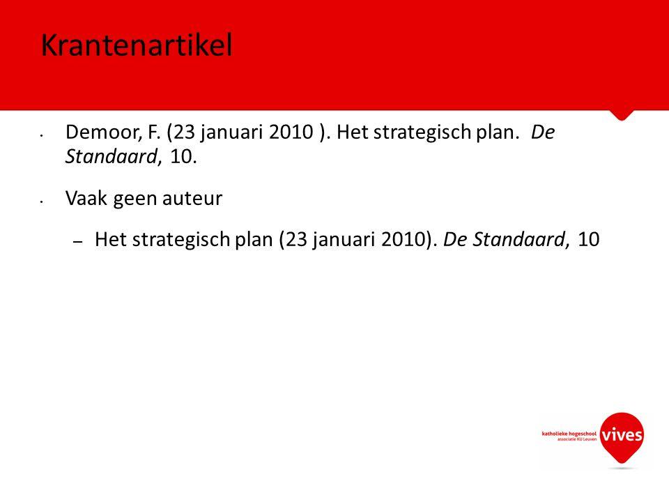 Demoor, F. (23 januari 2010 ). Het strategisch plan. De Standaard, 10. Vaak geen auteur – Het strategisch plan (23 januari 2010). De Standaard, 10 Kra