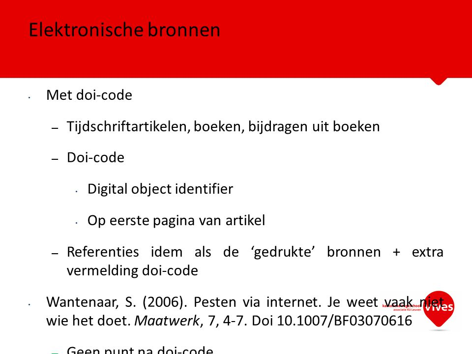 Met doi-code – Tijdschriftartikelen, boeken, bijdragen uit boeken – Doi-code Digital object identifier Op eerste pagina van artikel – Referenties idem