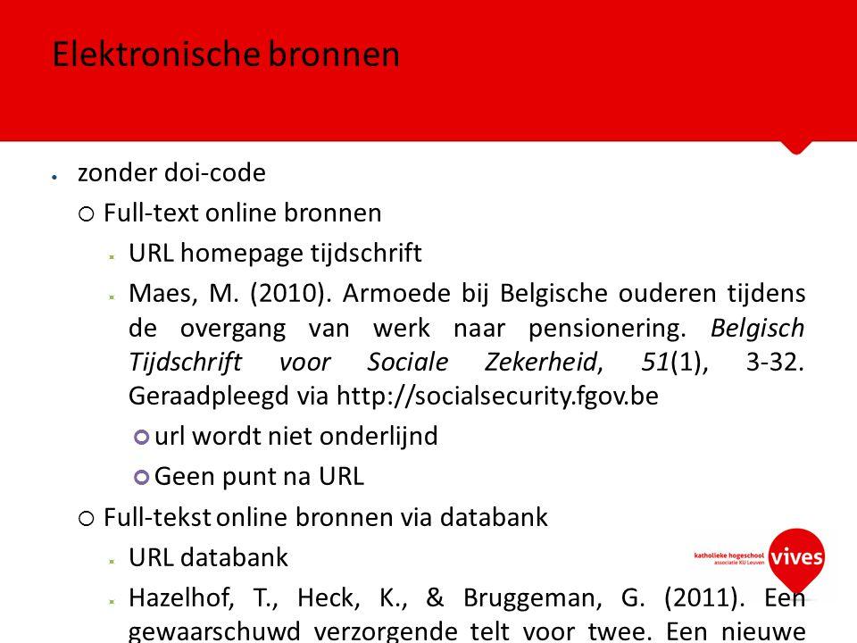 zonder doi-code  Full-text online bronnen  URL homepage tijdschrift  Maes, M. (2010). Armoede bij Belgische ouderen tijdens de overgang van werk na