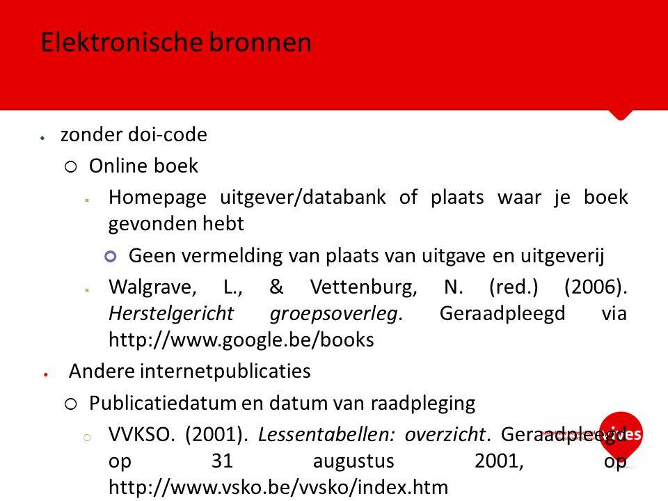 zonder doi-code  Online boek  Homepage uitgever/databank of plaats waar je boek gevonden hebt Geen vermelding van plaats van uitgave en uitgeverij 