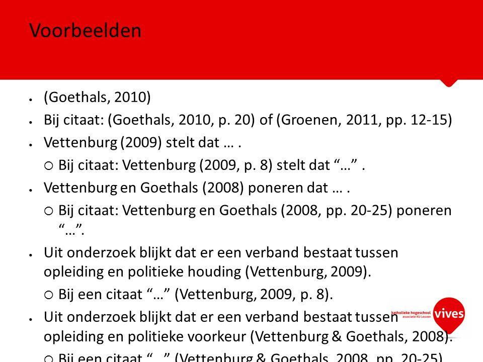 (Goethals, 2010) Bij citaat: (Goethals, 2010, p. 20) of (Groenen, 2011, pp. 12-15) Vettenburg (2009) stelt dat ….  Bij citaat: Vettenburg (2009, p. 8
