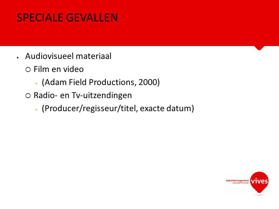 Audiovisueel materiaal  Film en video  (Adam Field Productions, 2000)  Radio- en Tv-uitzendingen  (Producer/regisseur/titel, exacte datum) SPECIAL