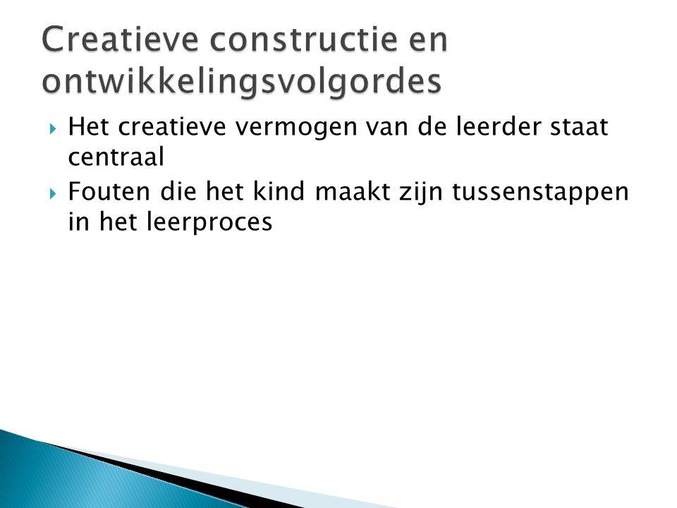  Het creatieve vermogen van de leerder staat centraal  Fouten die het kind maakt zijn tussenstappen in het leerproces