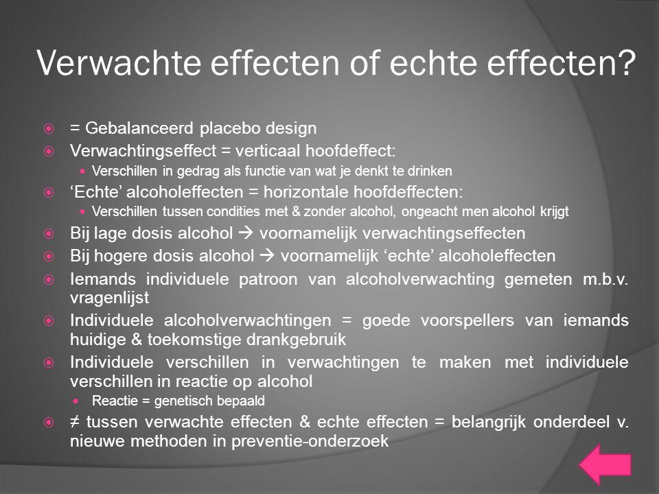 Verwachte effecten of echte effecten?  = Gebalanceerd placebo design  Verwachtingseffect = verticaal hoofdeffect: Verschillen in gedrag als functie