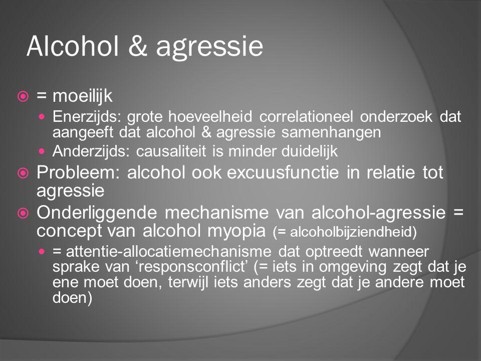 Alcohol & agressie  = moeilijk Enerzijds: grote hoeveelheid correlationeel onderzoek dat aangeeft dat alcohol & agressie samenhangen Anderzijds: caus