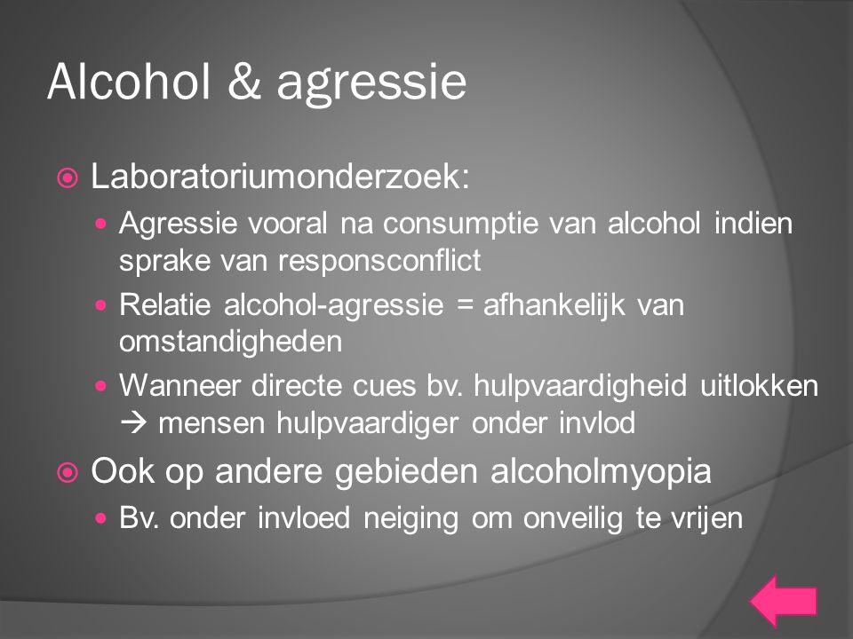 Alcohol & agressie  Laboratoriumonderzoek: Agressie vooral na consumptie van alcohol indien sprake van responsconflict Relatie alcohol-agressie = afh