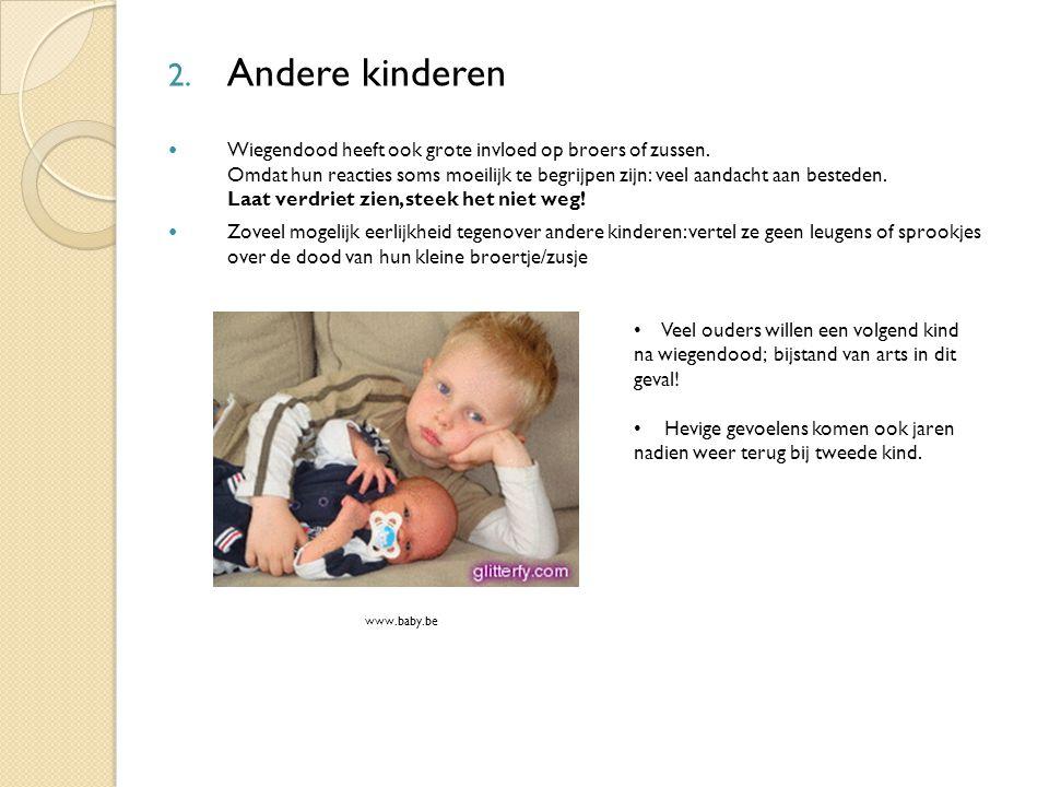 www.baby.be 2. Andere kinderen Wiegendood heeft ook grote invloed op broers of zussen. Omdat hun reacties soms moeilijk te begrijpen zijn: veel aandac