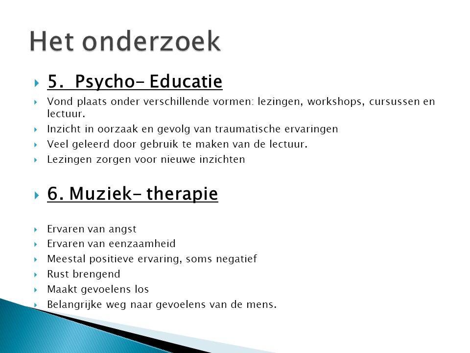  5. Psycho- Educatie  Vond plaats onder verschillende vormen: lezingen, workshops, cursussen en lectuur.  Inzicht in oorzaak en gevolg van traumati
