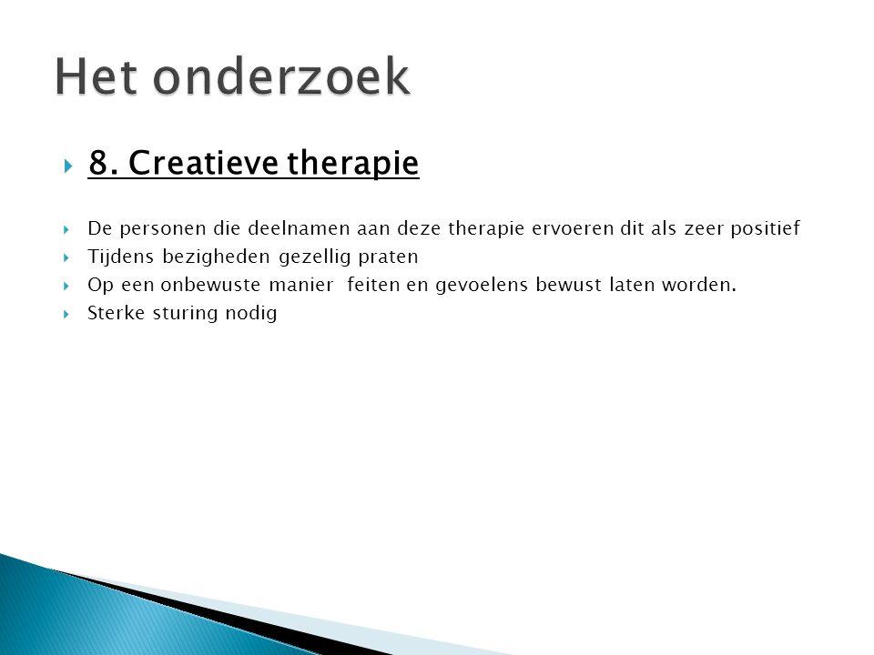  8. Creatieve therapie  De personen die deelnamen aan deze therapie ervoeren dit als zeer positief  Tijdens bezigheden gezellig praten  Op een onb