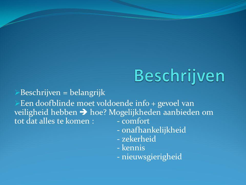  Beschrijven = belangrijk  Een doofblinde moet voldoende info + gevoel van veiligheid hebben  hoe.