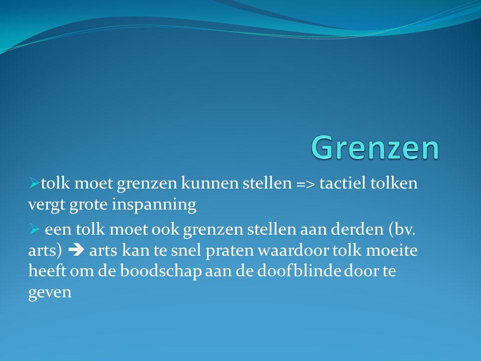  tolk moet grenzen kunnen stellen => tactiel tolken vergt grote inspanning  een tolk moet ook grenzen stellen aan derden (bv.
