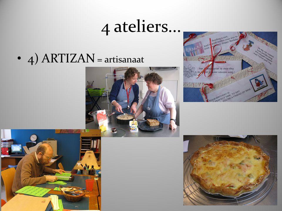 4 ateliers... 4) ARTIZAN = artisanaat