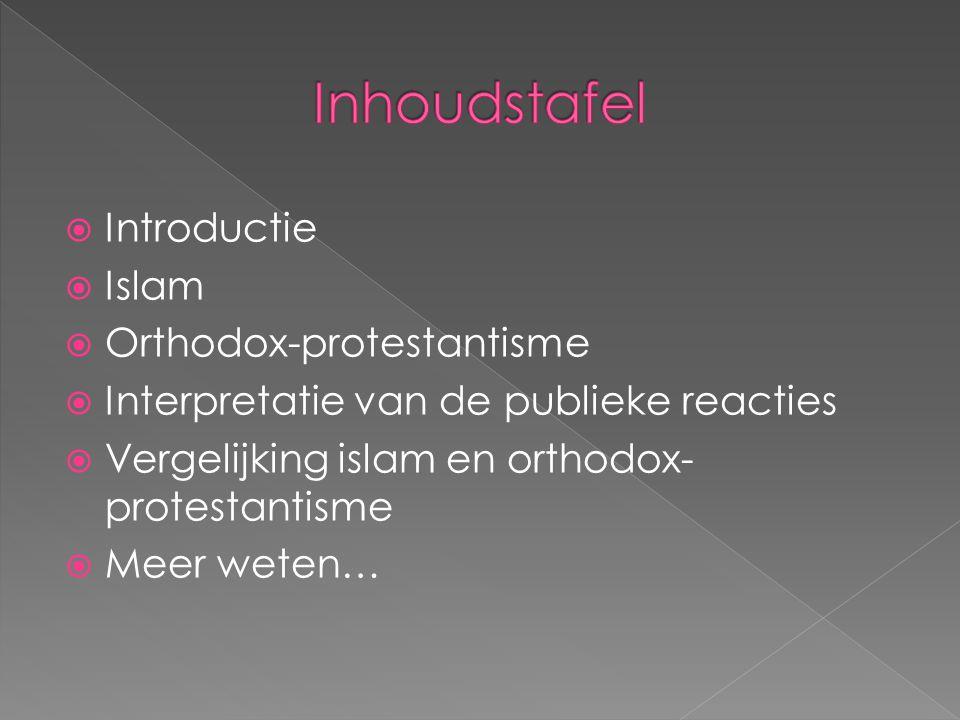 IIntroductie IIslam OOrthodox-protestantisme IInterpretatie van de publieke reacties VVergelijking islam en orthodox- protestantisme MMeer