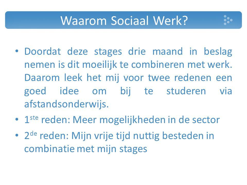Waarom Sociaal Werk? Doordat deze stages drie maand in beslag nemen is dit moeilijk te combineren met werk. Daarom leek het mij voor twee redenen een