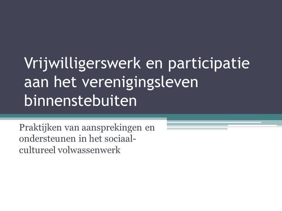 Vrijwilligerswerk en participatie aan het verenigingsleven binnenstebuiten Praktijken van aansprekingen en ondersteunen in het sociaal- cultureel volwassenwerk