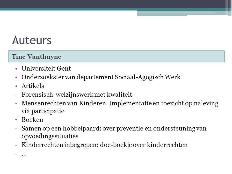 Tine Vanthuyne Universiteit Gent Onderzoekster van departement Sociaal-Agogisch Werk Artikels -Forensisch welzijnswerk met kwaliteit -Mensenrechten van Kinderen.