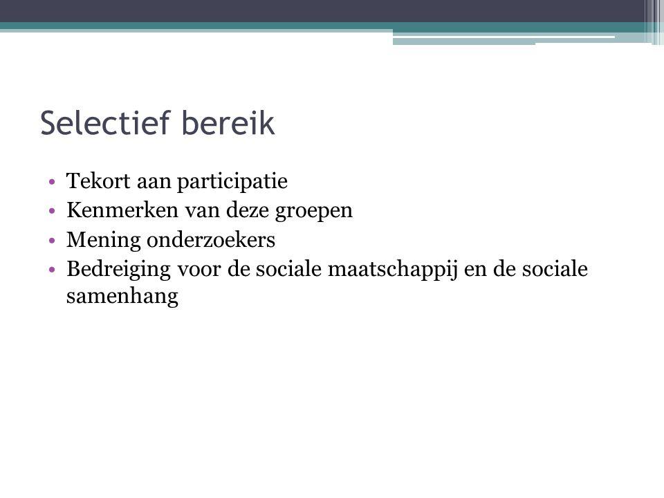 Selectief bereik Tekort aan participatie Kenmerken van deze groepen Mening onderzoekers Bedreiging voor de sociale maatschappij en de sociale samenhang