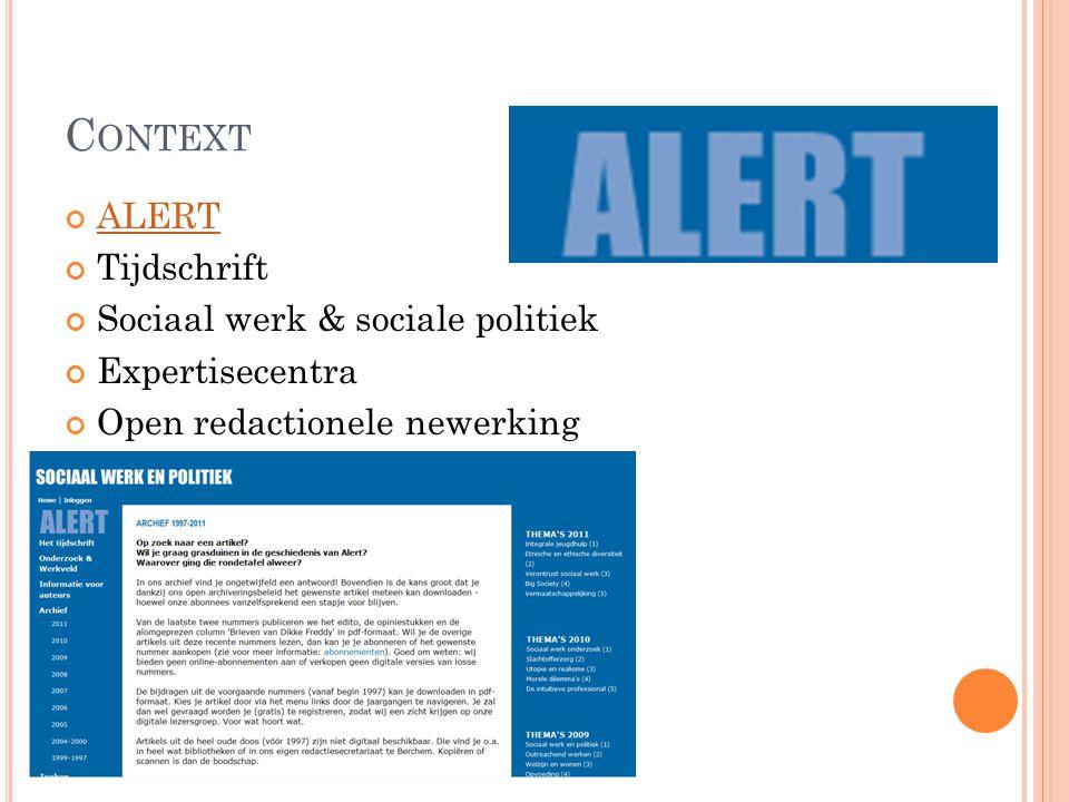 C ONTEXT ALERT Tijdschrift Sociaal werk & sociale politiek Expertisecentra Open redactionele newerking