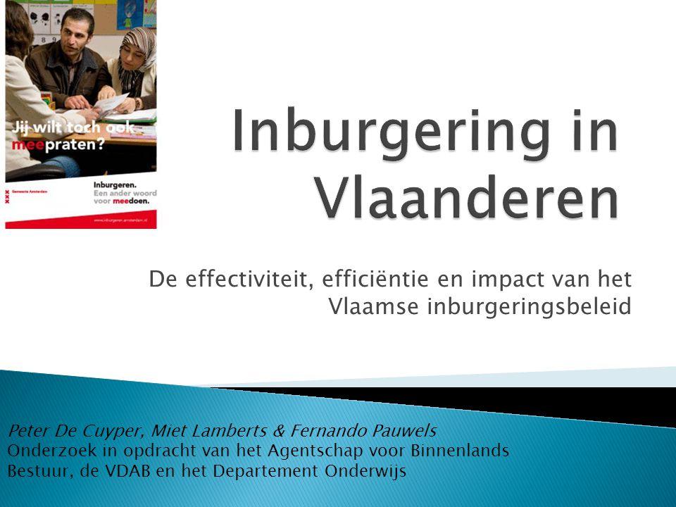 De effectiviteit, efficiëntie en impact van het Vlaamse inburgeringsbeleid Peter De Cuyper, Miet Lamberts & Fernando Pauwels Onderzoek in opdracht van