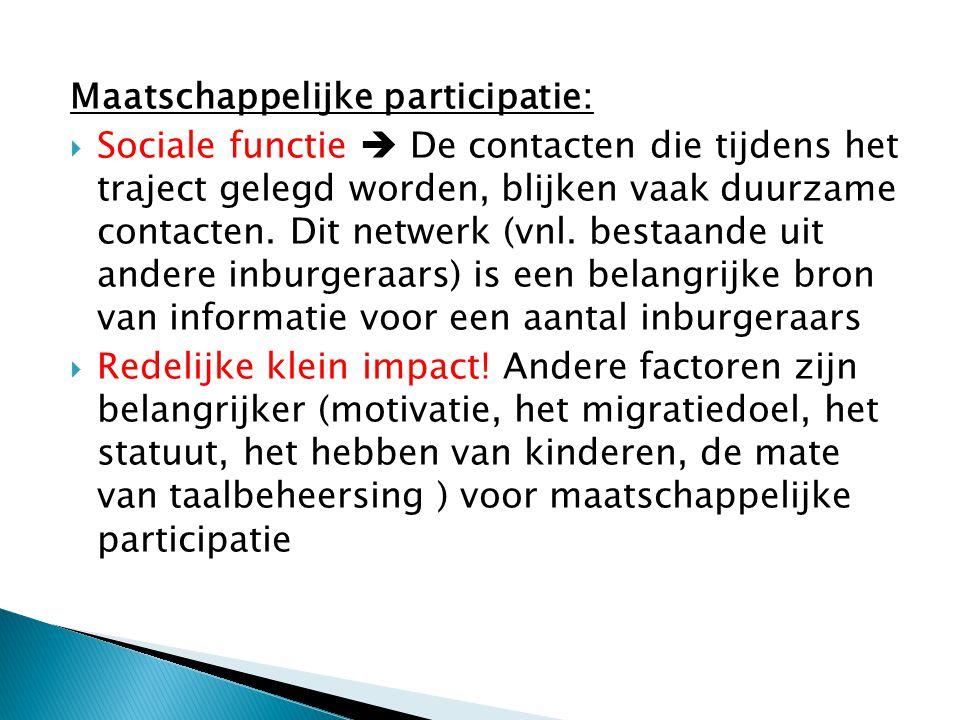 Maatschappelijke participatie:  Sociale functie  De contacten die tijdens het traject gelegd worden, blijken vaak duurzame contacten. Dit netwerk (v