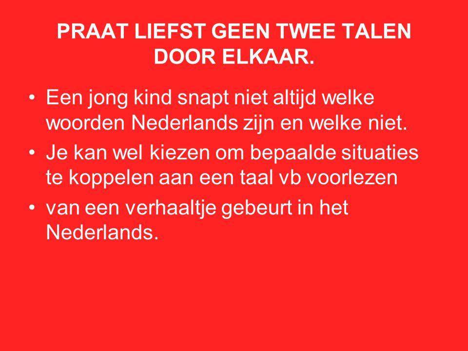 PRAAT LIEFST GEEN TWEE TALEN DOOR ELKAAR. Een jong kind snapt niet altijd welke woorden Nederlands zijn en welke niet. Je kan wel kiezen om bepaalde s