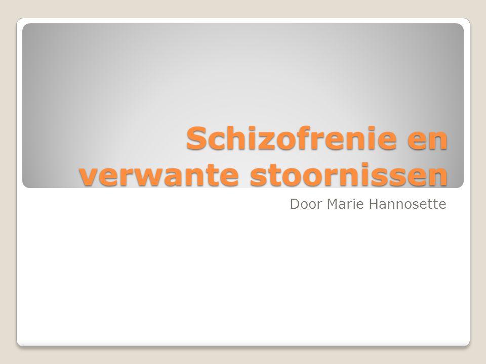 Schizofrenie en verwante stoornissen Door Marie Hannosette