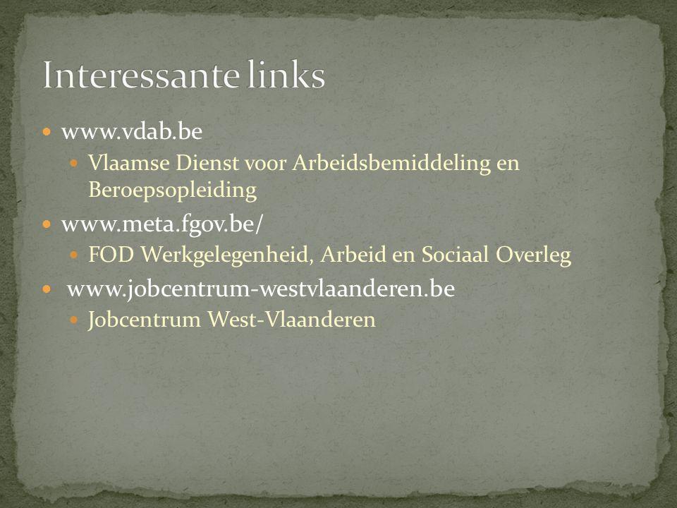 www.vdab.be Vlaamse Dienst voor Arbeidsbemiddeling en Beroepsopleiding www.meta.fgov.be/ FOD Werkgelegenheid, Arbeid en Sociaal Overleg www.jobcentrum-westvlaanderen.be Jobcentrum West-Vlaanderen