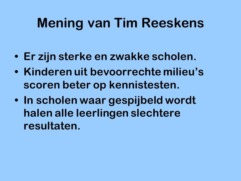 Mening van Tim Reeskens Er zijn sterke en zwakke scholen. Kinderen uit bevoorrechte milieu's scoren beter op kennistesten. In scholen waar gespijbeld
