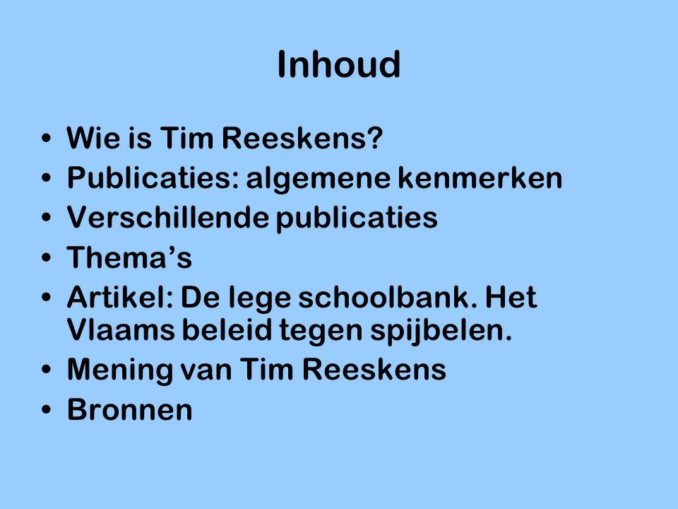 Inhoud Wie is Tim Reeskens? Publicaties: algemene kenmerken Verschillende publicaties Thema's Artikel: De lege schoolbank. Het Vlaams beleid tegen spi