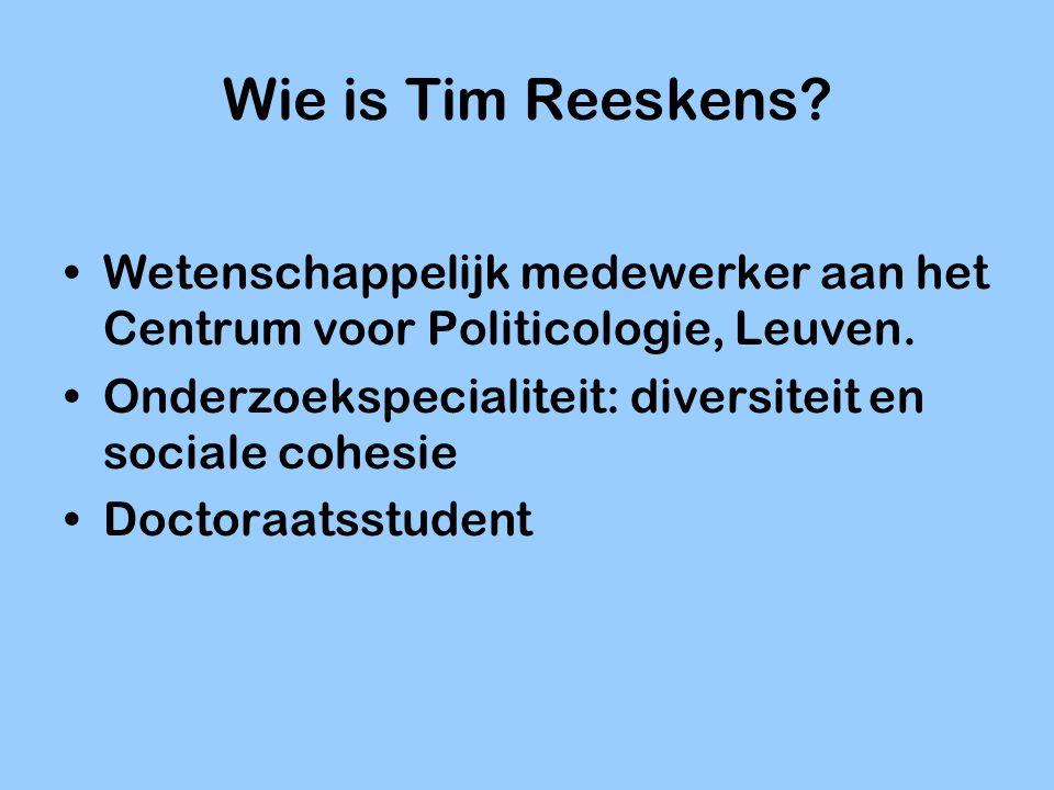 Wie is Tim Reeskens? Wetenschappelijk medewerker aan het Centrum voor Politicologie, Leuven. Onderzoekspecialiteit: diversiteit en sociale cohesie Doc