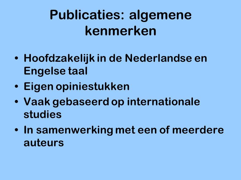 Publicaties: algemene kenmerken Hoofdzakelijk in de Nederlandse en Engelse taal Eigen opiniestukken Vaak gebaseerd op internationale studies In samenw