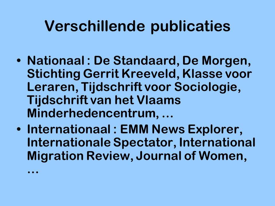 Verschillende publicaties Nationaal : De Standaard, De Morgen, Stichting Gerrit Kreeveld, Klasse voor Leraren, Tijdschrift voor Sociologie, Tijdschrif