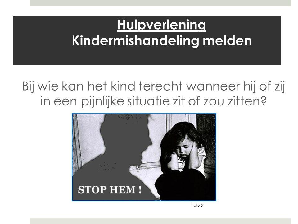 Hulpverlening Kindermishandeling melden Bij wie kan het kind terecht wanneer hij of zij in een pijnlijke situatie zit of zou zitten.