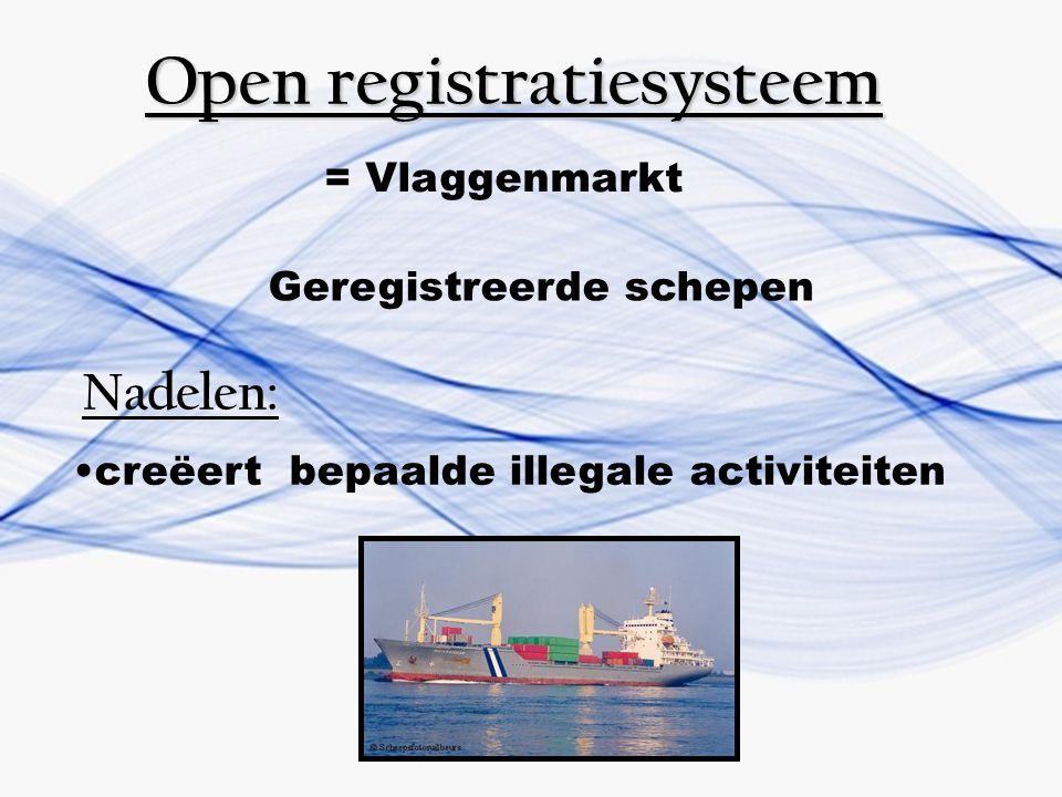 Open registratiesysteem Nadelen: = Vlaggenmarkt Geregistreerde schepen creëert bepaalde illegale activiteiten