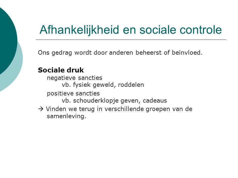 Afhankelijkheid en sociale controle Ons gedrag wordt door anderen beheerst of beïnvloed.