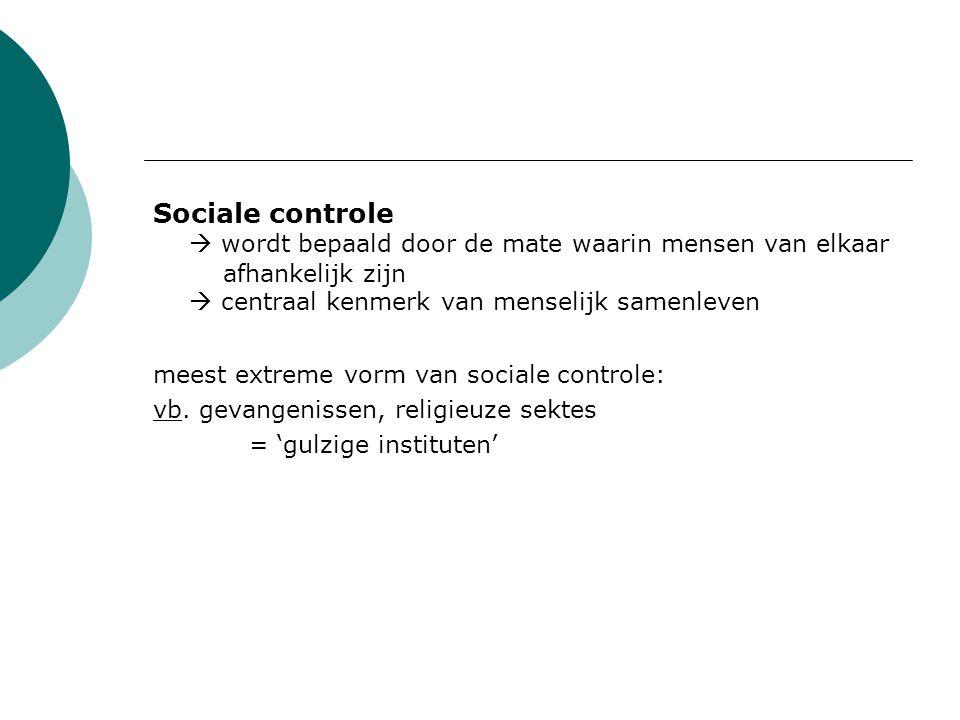 Sociale controle  wordt bepaald door de mate waarin mensen van elkaar afhankelijk zijn  centraal kenmerk van menselijk samenleven meest extreme vorm van sociale controle: vb.