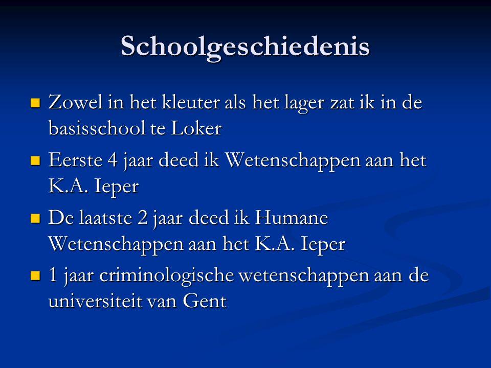 Schoolgeschiedenis Zowel in het kleuter als het lager zat ik in de basisschool te Loker Zowel in het kleuter als het lager zat ik in de basisschool te Loker Eerste 4 jaar deed ik Wetenschappen aan het K.A.