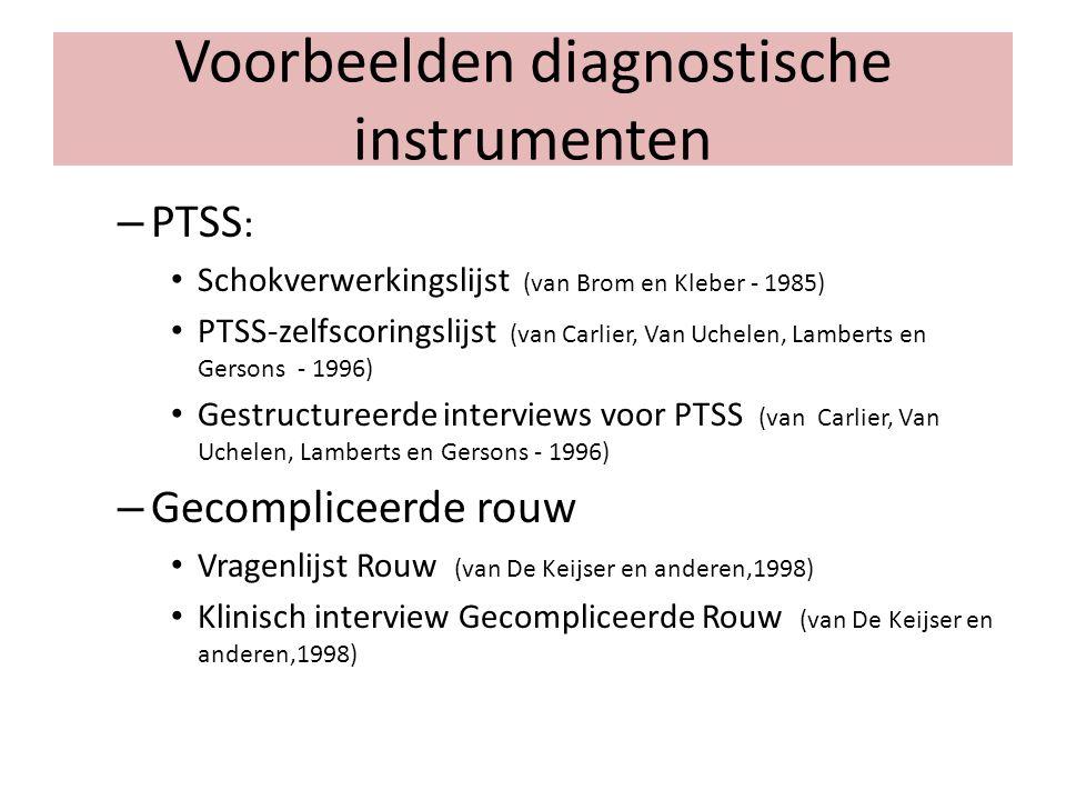 Voorbeelden diagnostische instrumenten – PTSS : Schokverwerkingslijst (van Brom en Kleber - 1985) PTSS-zelfscoringslijst (van Carlier, Van Uchelen, La