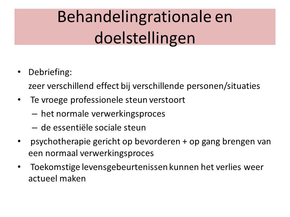 Behandelingrationale en doelstellingen Debriefing: zeer verschillend effect bij verschillende personen/situaties Te vroege professionele steun verstoo