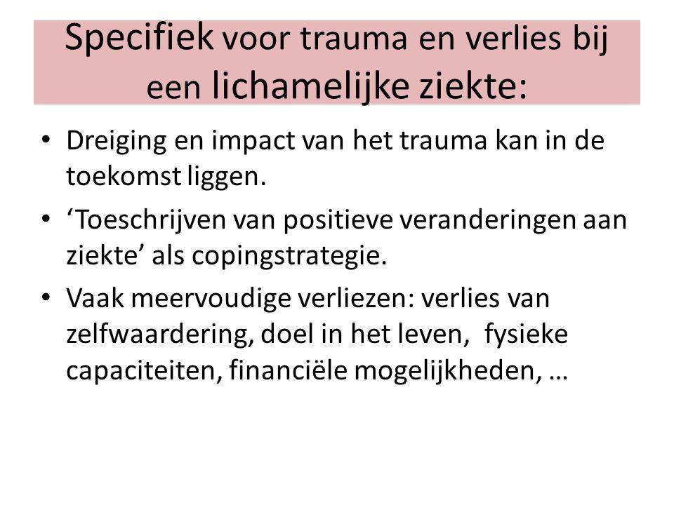 Specifiek voor trauma en verlies bij een lichamelijke ziekte: Dreiging en impact van het trauma kan in de toekomst liggen. 'Toeschrijven van positieve