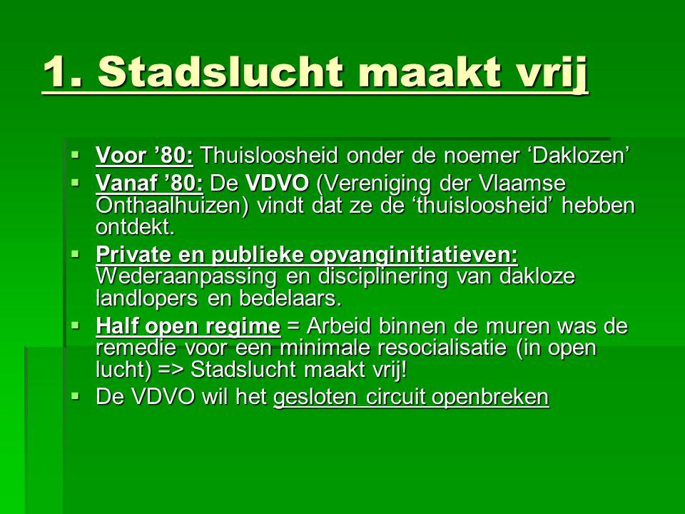 1. Stadslucht maakt vrij  Voor '80: Thuisloosheid onder de noemer 'Daklozen'  Vanaf '80: De VDVO (Vereniging der Vlaamse Onthaalhuizen) vindt dat ze